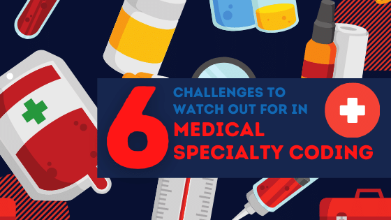 Blog-6 Challenges to watch out for in Medical Specialty Coding