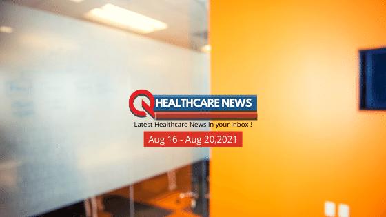 US-Healthcare-News-Aug-16-20, 2021
